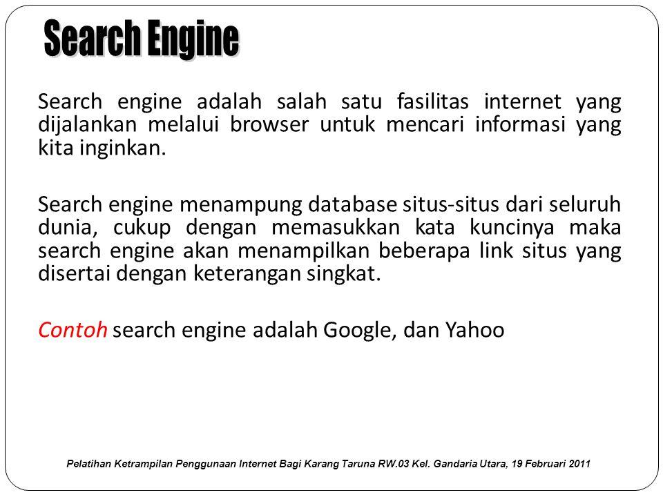 Search engine adalah salah satu fasilitas internet yang dijalankan melalui browser untuk mencari informasi yang kita inginkan.