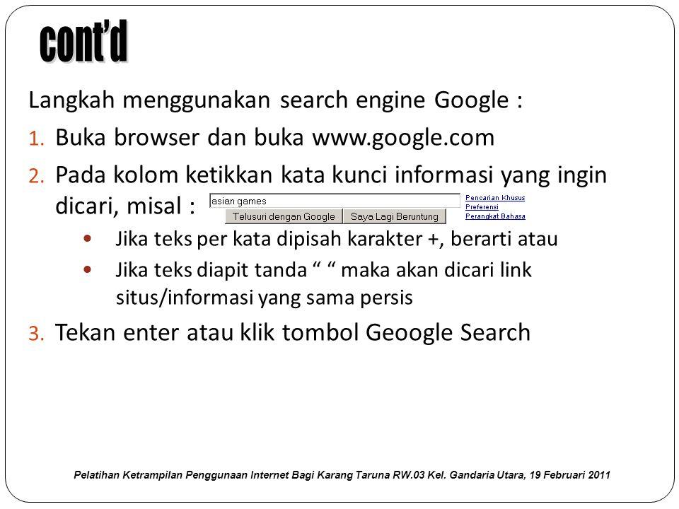 Langkah menggunakan search engine Google : 1. Buka browser dan buka www.google.com 2.
