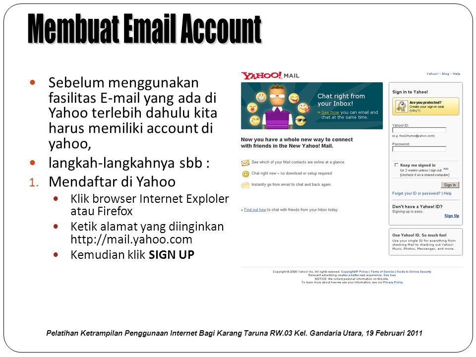  Sebelum menggunakan fasilitas E-mail yang ada di Yahoo terlebih dahulu kita harus memiliki account di yahoo,  langkah-langkahnya sbb : 1.