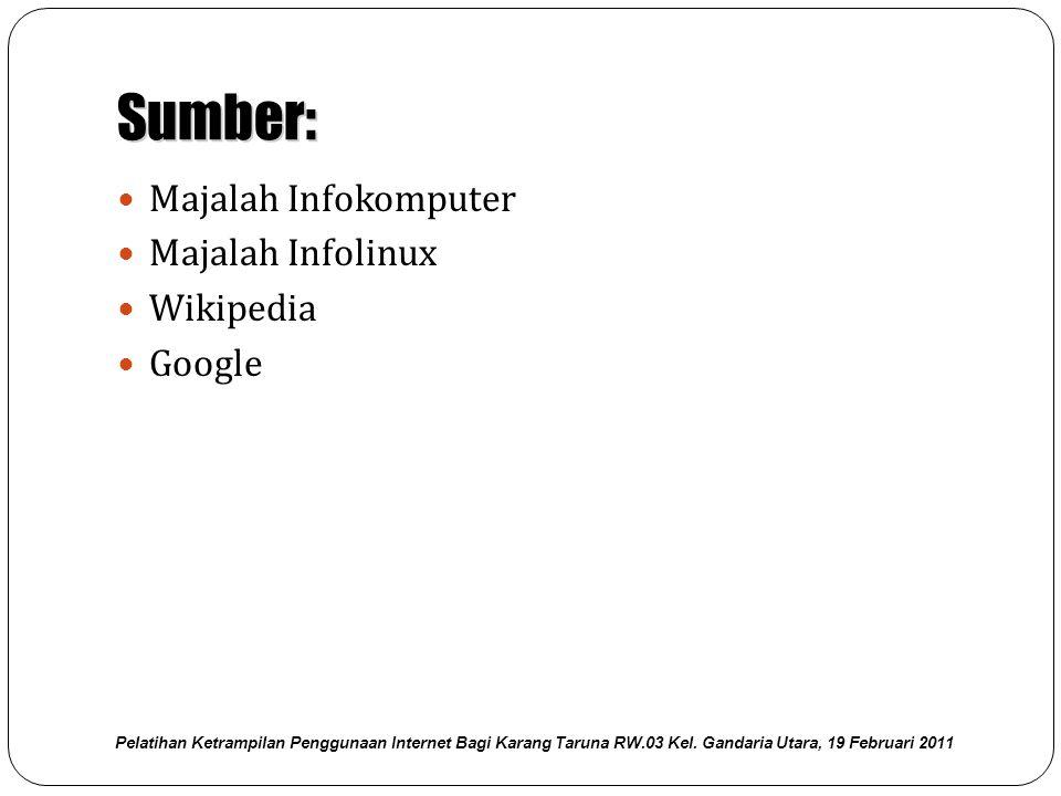 Sumber:  Majalah Infokomputer  Majalah Infolinux  Wikipedia  Google Pelatihan Ketrampilan Penggunaan Internet Bagi Karang Taruna RW.03 Kel.