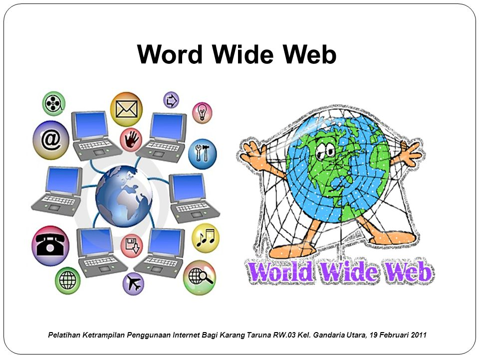 Ex : WWW Pelatihan Ketrampilan Penggunaan Internet Bagi Karang Taruna RW.03 Kel.