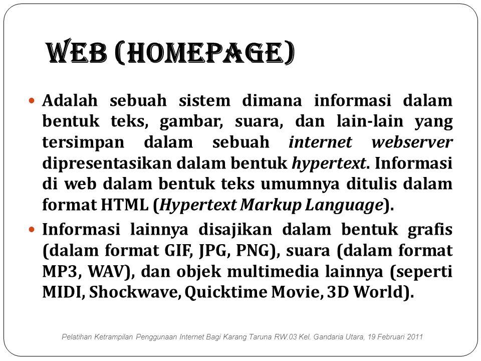 Web (Homepage)  Adalah sebuah sistem dimana informasi dalam bentuk teks, gambar, suara, dan lain-lain yang tersimpan dalam sebuah internet webserver dipresentasikan dalam bentuk hypertext.