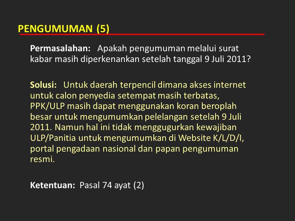 PENGUMUMAN (5) Permasalahan: Apakah pengumuman melalui surat kabar masih diperkenankan setelah tanggal 9 Juli 2011? Solusi: Untuk daerah terpencil dim