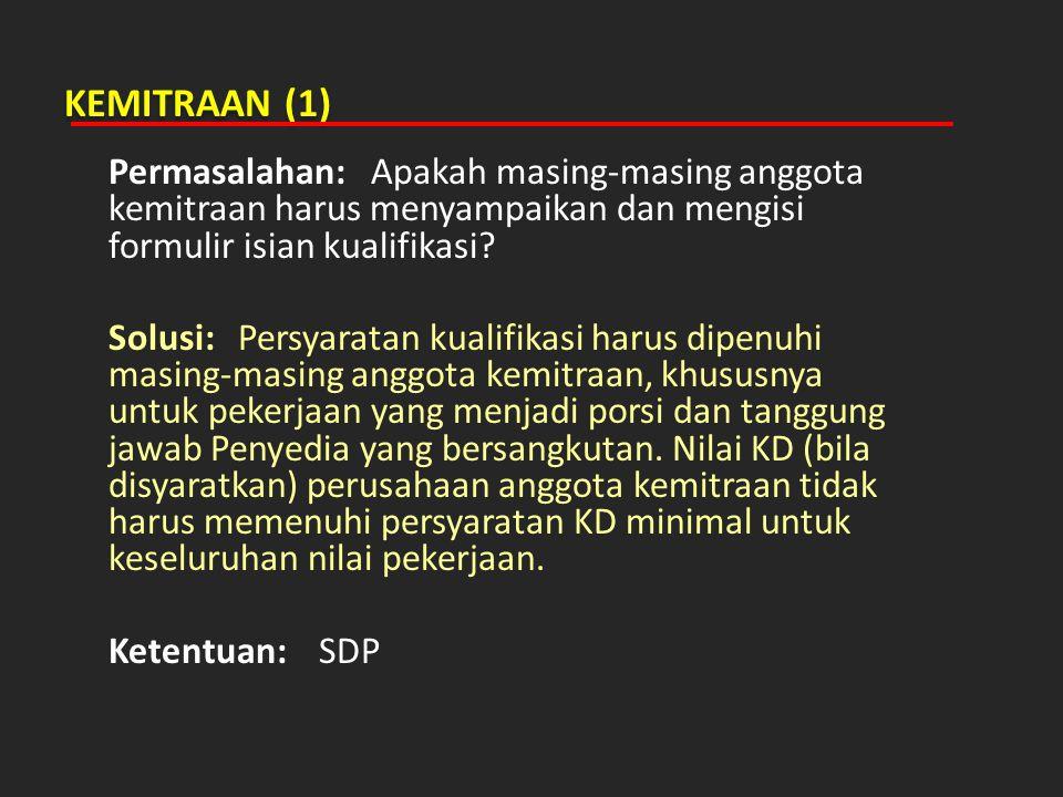 KEMITRAAN (1) Permasalahan: Apakah masing-masing anggota kemitraan harus menyampaikan dan mengisi formulir isian kualifikasi? Solusi: Persyaratan kual