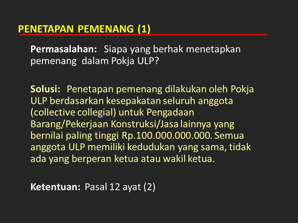 PENETAPAN PEMENANG (1) Permasalahan: Siapa yang berhak menetapkan pemenang dalam Pokja ULP? Solusi: Penetapan pemenang dilakukan oleh Pokja ULP berdas