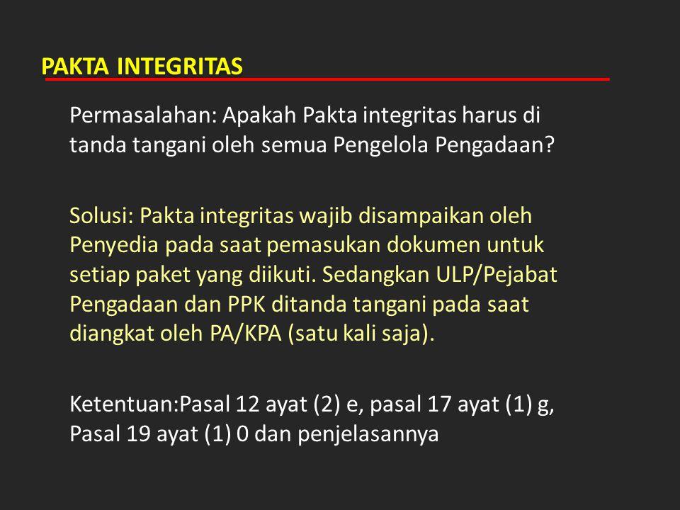 PAKTA INTEGRITAS Permasalahan: Apakah Pakta integritas harus di tanda tangani oleh semua Pengelola Pengadaan? Solusi: Pakta integritas wajib disampaik