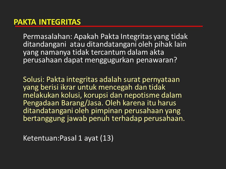 PAKTA INTEGRITAS Permasalahan: Apakah Pakta Integritas yang tidak ditandangani atau ditandatangani oleh pihak lain yang namanya tidak tercantum dalam
