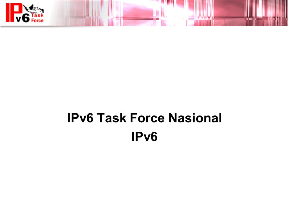 IPv6 Update IPv6 Task Force Nasional IPv6