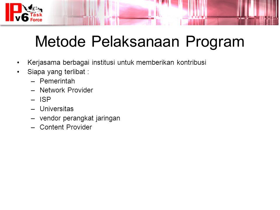 Metode Pelaksanaan Program •Kerjasama berbagai institusi untuk memberikan kontribusi •Siapa yang terlibat : –Pemerintah –Network Provider –ISP –Universitas –vendor perangkat jaringan –Content Provider