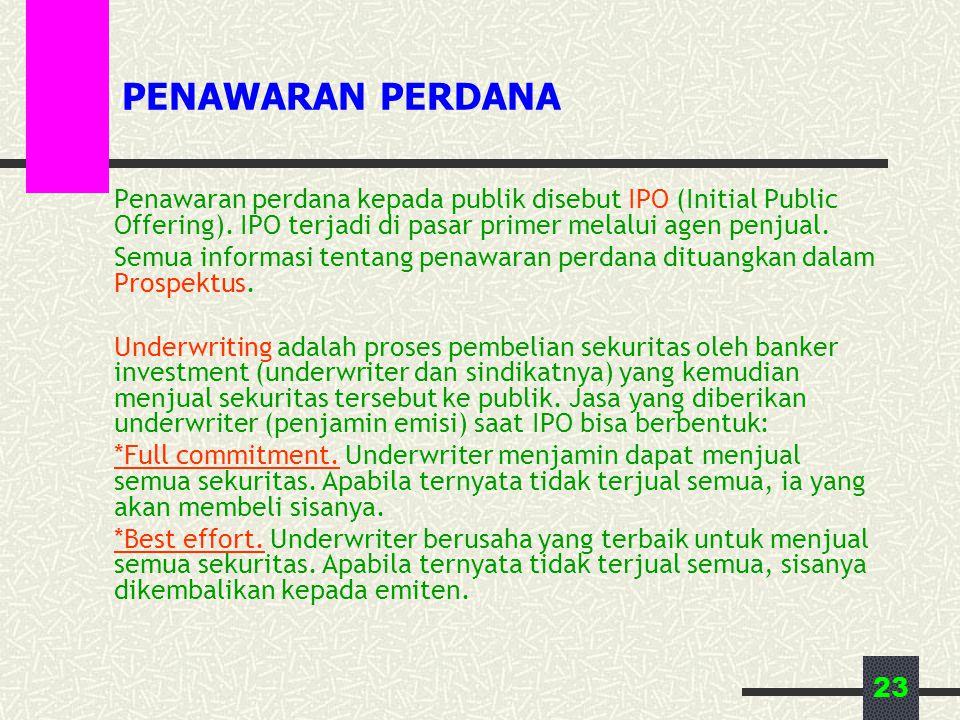 23 PENAWARAN PERDANA Penawaran perdana kepada publik disebut IPO (Initial Public Offering). IPO terjadi di pasar primer melalui agen penjual. Semua in