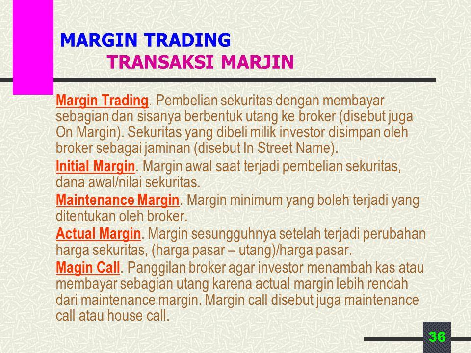 36 MARGIN TRADING TRANSAKSI MARJIN Margin Trading. Pembelian sekuritas dengan membayar sebagian dan sisanya berbentuk utang ke broker (disebut juga On