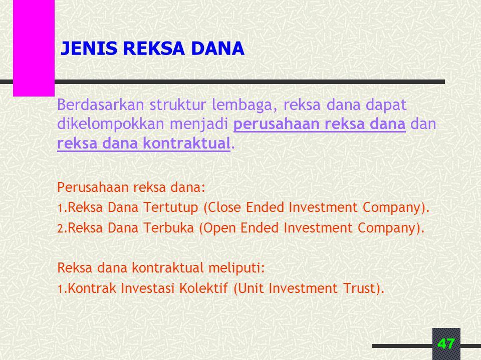 47 JENIS REKSA DANA Berdasarkan struktur lembaga, reksa dana dapat dikelompokkan menjadi perusahaan reksa dana dan reksa dana kontraktual. Perusahaan