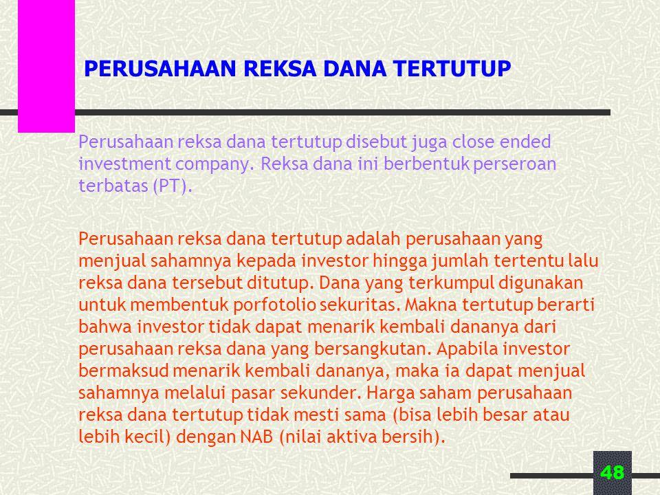 48 PERUSAHAAN REKSA DANA TERTUTUP Perusahaan reksa dana tertutup disebut juga close ended investment company.