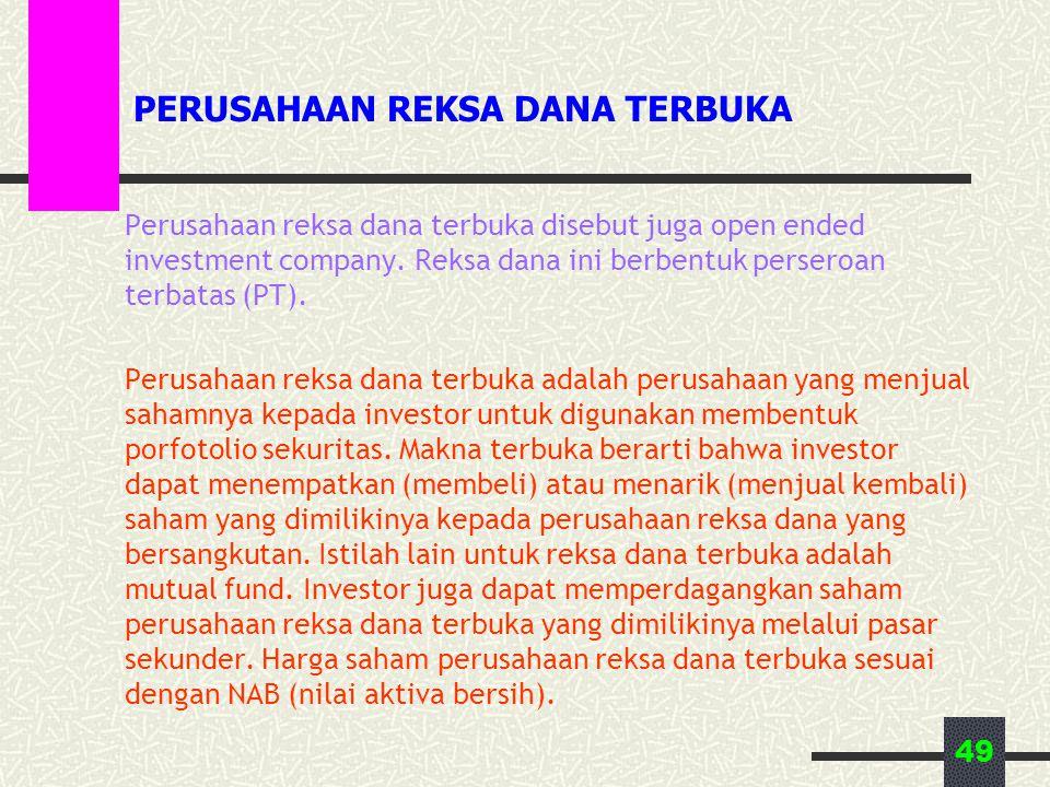 49 PERUSAHAAN REKSA DANA TERBUKA Perusahaan reksa dana terbuka disebut juga open ended investment company. Reksa dana ini berbentuk perseroan terbatas