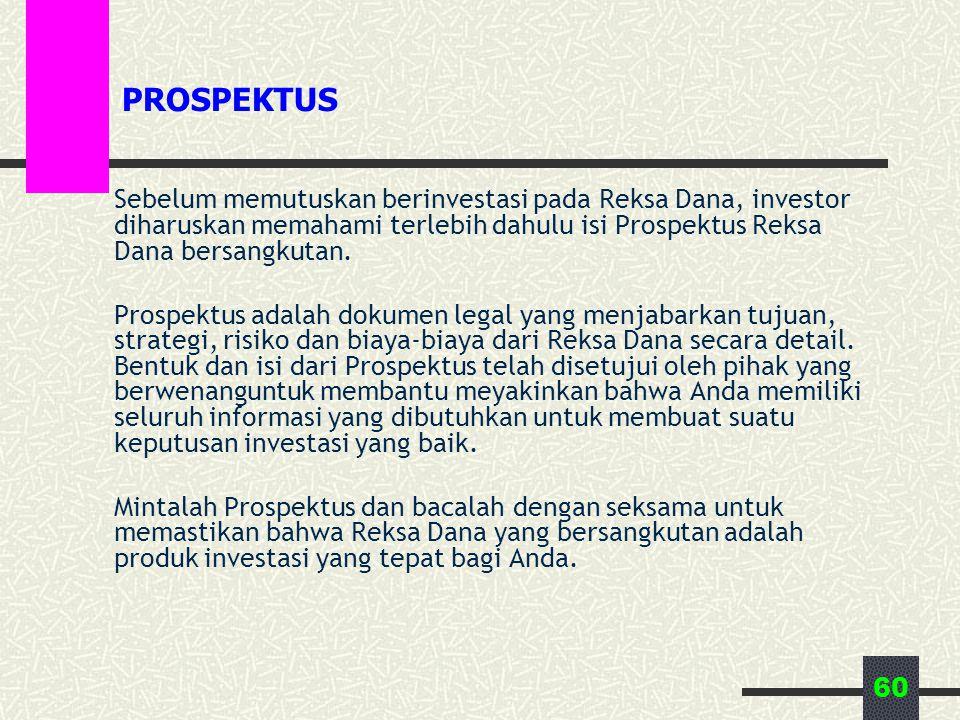 60 PROSPEKTUS Sebelum memutuskan berinvestasi pada Reksa Dana, investor diharuskan memahami terlebih dahulu isi Prospektus Reksa Dana bersangkutan. Pr