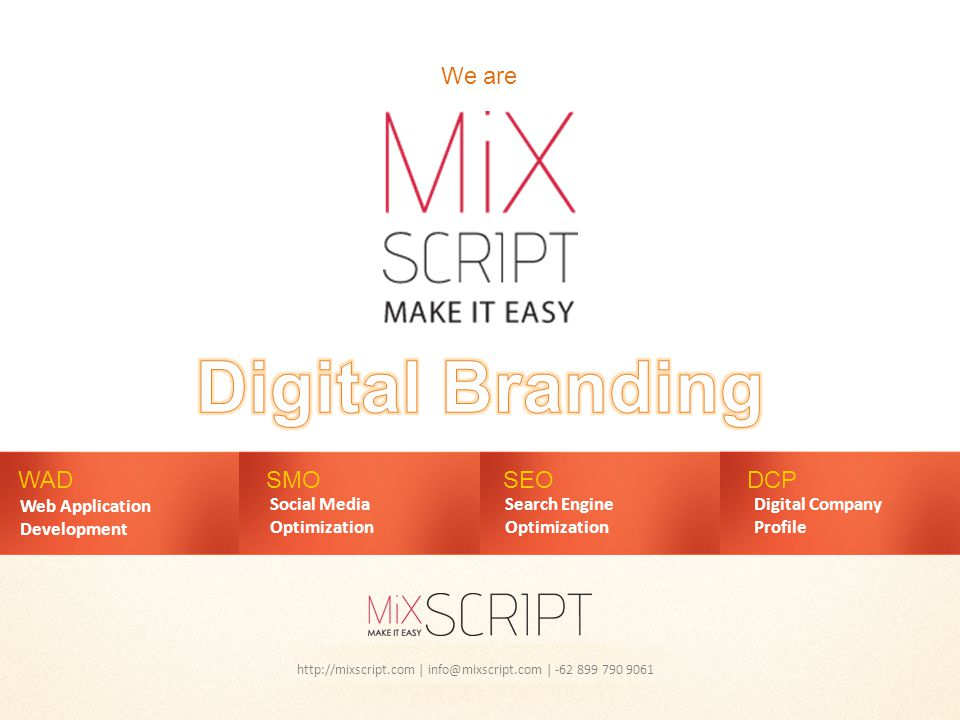 http://mixscript.com | info@mixscript.com | -62 899 790 9061 WAD Web Application Development SMOSEODCP We are Social Media Optimization Search Engine Optimization Digital Company Profile