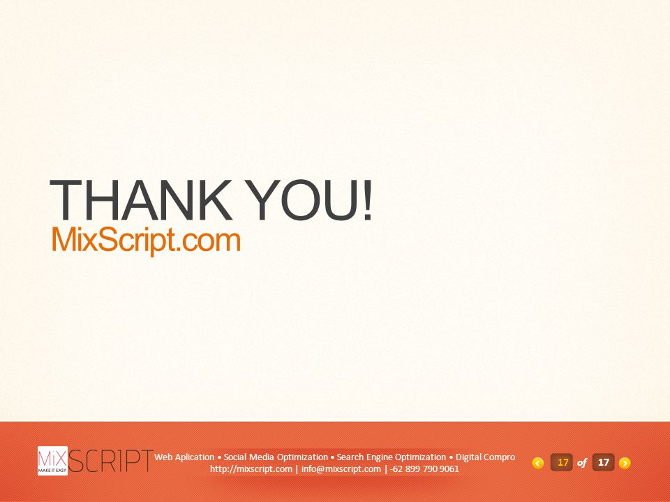 THANK YOU! MixScript.com 17of1717 Web Aplication • Social Media Optimization • Search Engine Optimization • Digital Compro http://mixscript.com | info