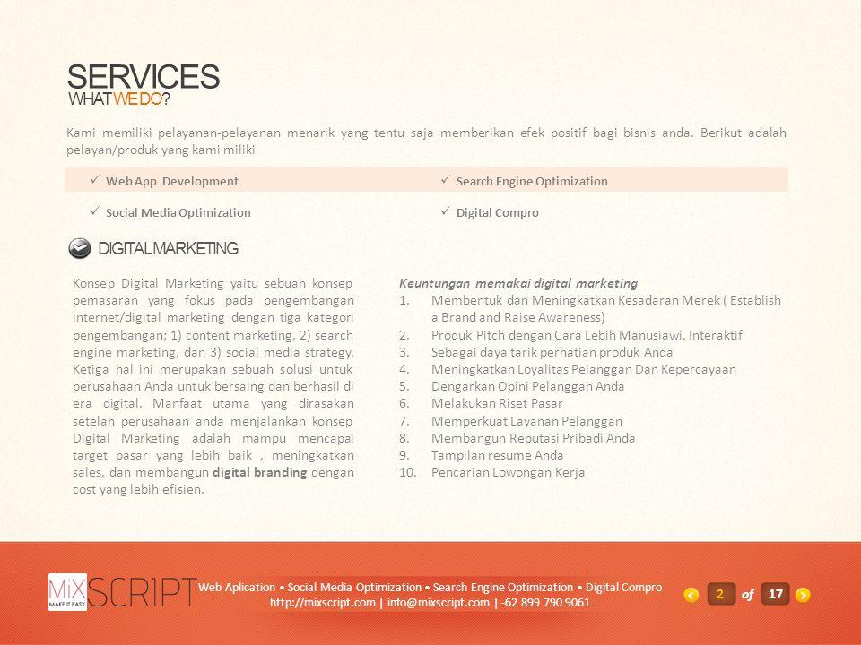 SERVICES Kami memiliki pelayanan-pelayanan menarik yang tentu saja memberikan efek positif bagi bisnis anda. Berikut adalah pelayan/produk yang kami m
