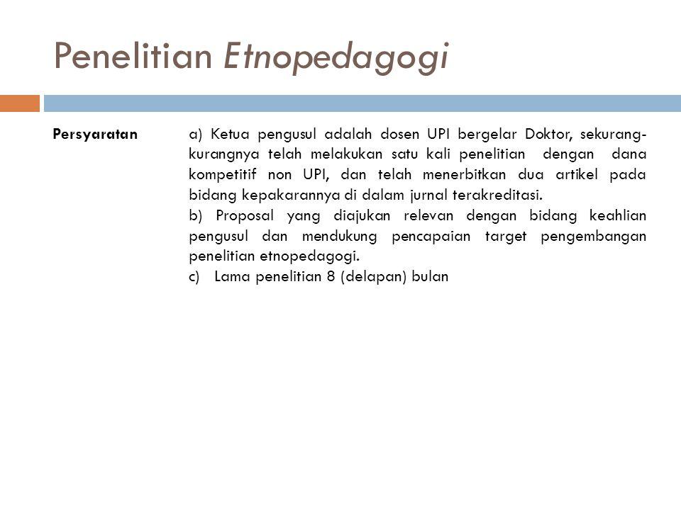 Penelitian Etnopedagogi Persyaratana) Ketua pengusul adalah dosen UPI bergelar Doktor, sekurang- kurangnya telah melakukan satu kali penelitian dengan