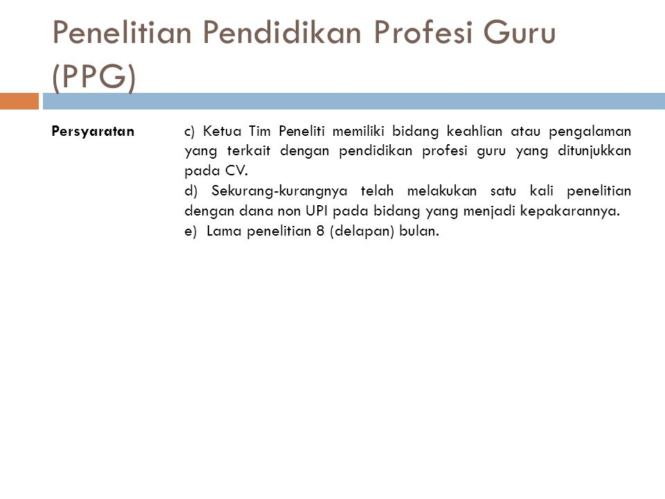 Penelitian Pendidikan Profesi Guru (PPG) Persyaratanc) Ketua Tim Peneliti memiliki bidang keahlian atau pengalaman yang terkait dengan pendidikan prof