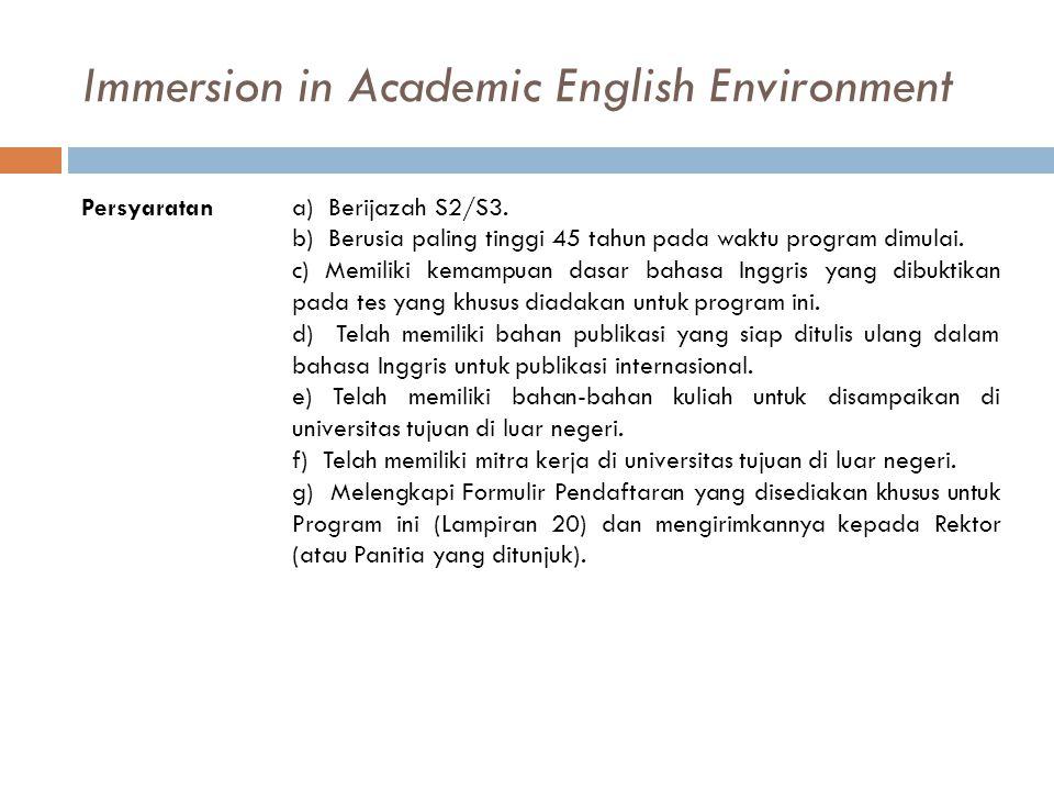 Immersion in Academic English Environment Persyaratana) Berijazah S2/S3. b) Berusia paling tinggi 45 tahun pada waktu program dimulai. c) Memiliki kem