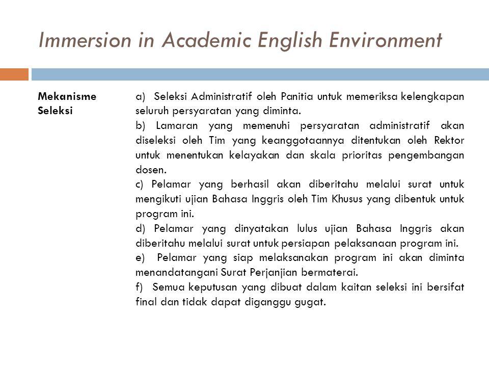 Immersion in Academic English Environment Mekanisme Seleksi a) Seleksi Administratif oleh Panitia untuk memeriksa kelengkapan seluruh persyaratan yang