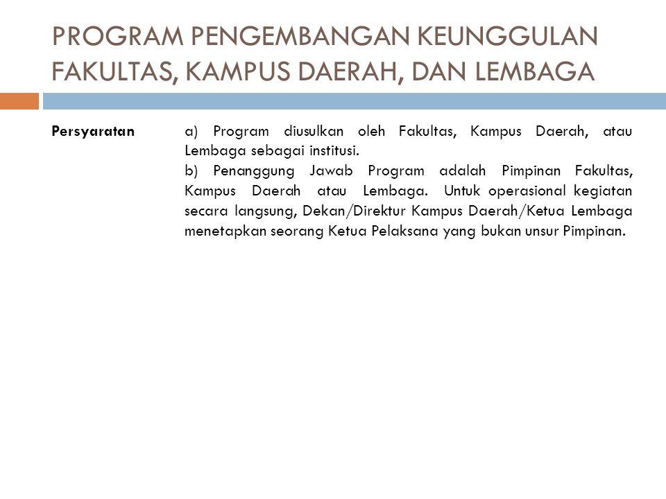PROGRAM PENGEMBANGAN KEUNGGULAN FAKULTAS, KAMPUS DAERAH, DAN LEMBAGA Persyaratana) Program diusulkan oleh Fakultas, Kampus Daerah, atau Lembaga sebaga