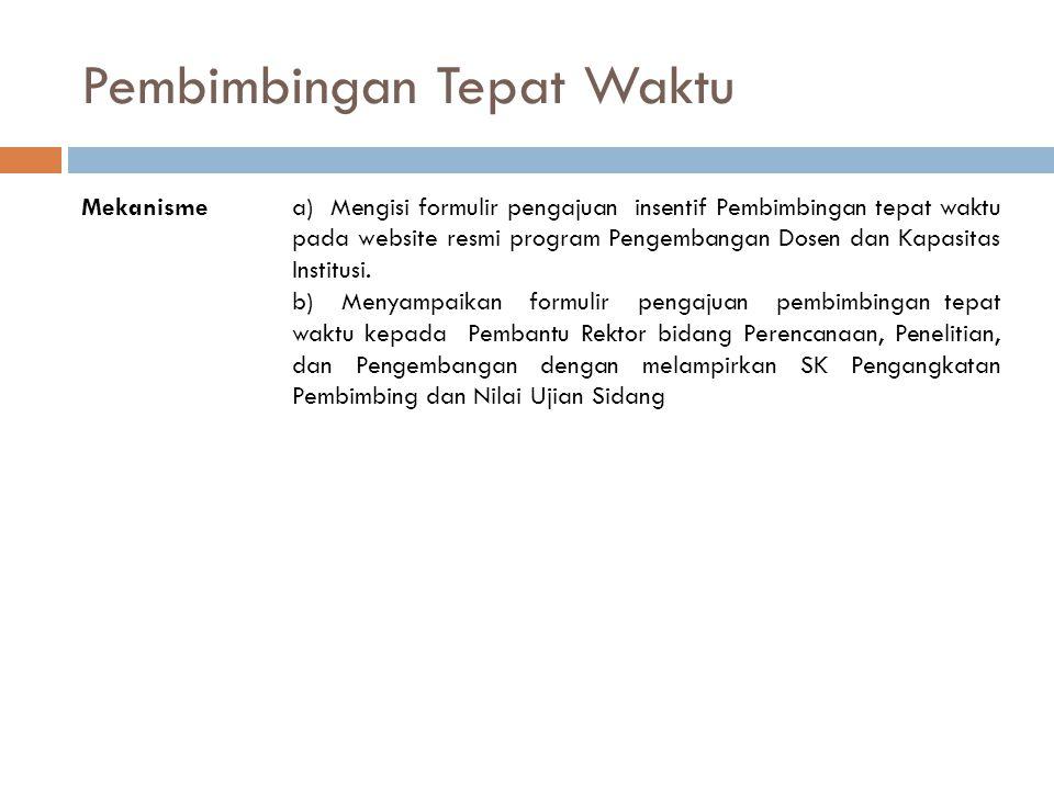 Pembimbingan Tepat Waktu Mekanismea) Mengisi formulir pengajuan insentif Pembimbingan tepat waktu pada website resmi program Pengembangan Dosen dan Ka