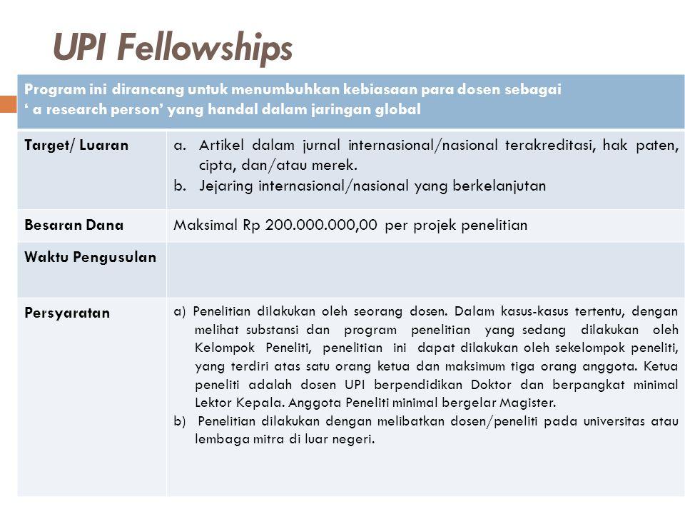 UPI Fellowships Program ini dirancang untuk menumbuhkan kebiasaan para dosen sebagai ' a research person' yang handal dalam jaringan global Target/ Lu