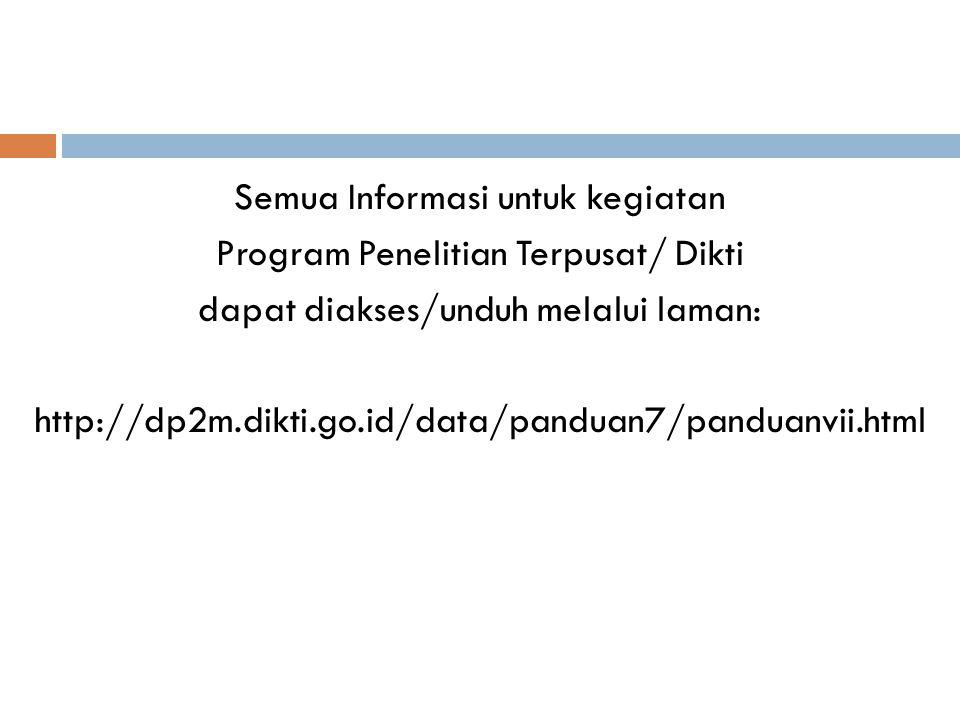 Semua Informasi untuk kegiatan Program Penelitian Terpusat/ Dikti dapat diakses/unduh melalui laman: http://dp2m.dikti.go.id/data/panduan7/panduanvii.