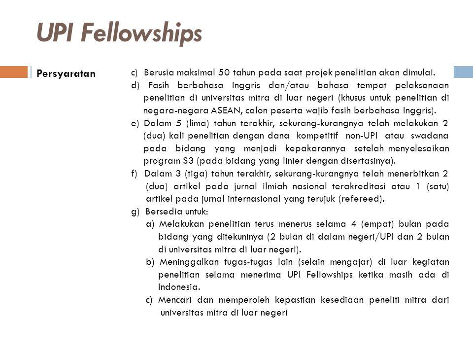UPI Fellowships Persyaratan c) Berusia maksimal 50 tahun pada saat projek penelitian akan dimulai. d) Fasih berbahasa Inggris dan/atau bahasa tempat p