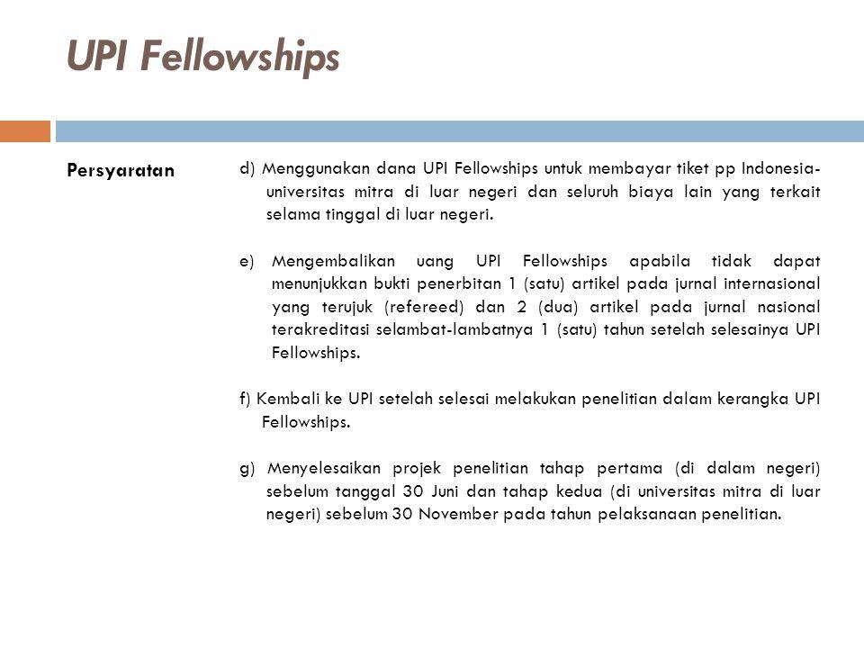 UPI Fellowships Persyaratan d) Menggunakan dana UPI Fellowships untuk membayar tiket pp Indonesia- universitas mitra di luar negeri dan seluruh biaya