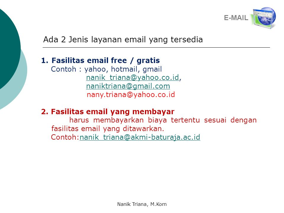 1.Fasilitas email free / gratis Contoh : yahoo, hotmail, gmail nanik_triana@yahoo.co.id,nanik_triana@yahoo.co.id naniktriana@gmail.com nany.triana@yahoo.co.id 2.