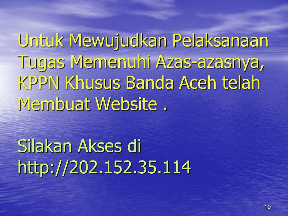 10 Untuk Mewujudkan Pelaksanaan Tugas Memenuhi Azas-azasnya, KPPN Khusus Banda Aceh telah Membuat Website.