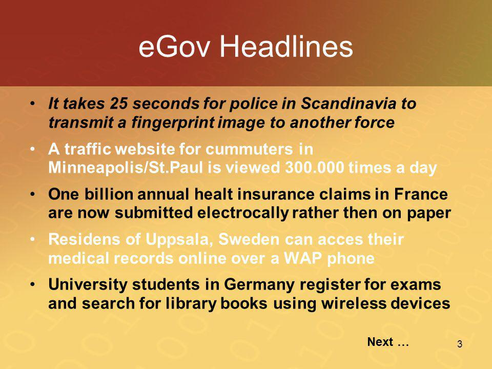 3 eGov Headlines •It takes 25 seconds for police in Scandinavia to transmit a fingerprint image to another force •A traffic website for cummuters in M