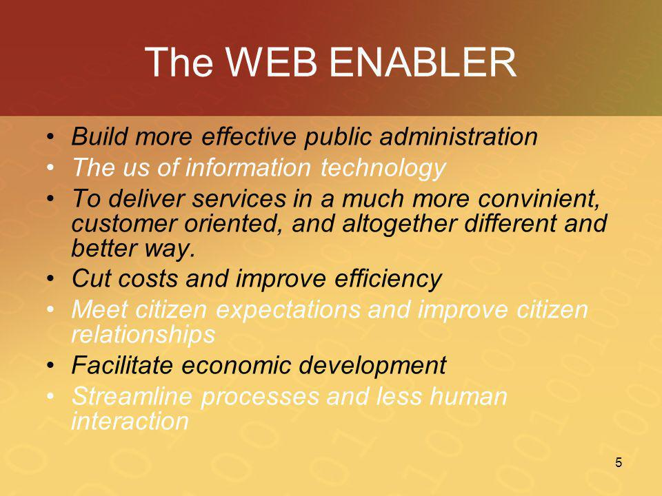 5 The WEB ENABLER •Build more effective public administration •The us of information technology •To deliver services in a much more convinient, custom
