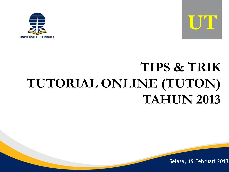 Selasa, 19 Februari 2013 UT TIPS & TRIK TUTORIAL ONLINE (TUTON) TAHUN 2013