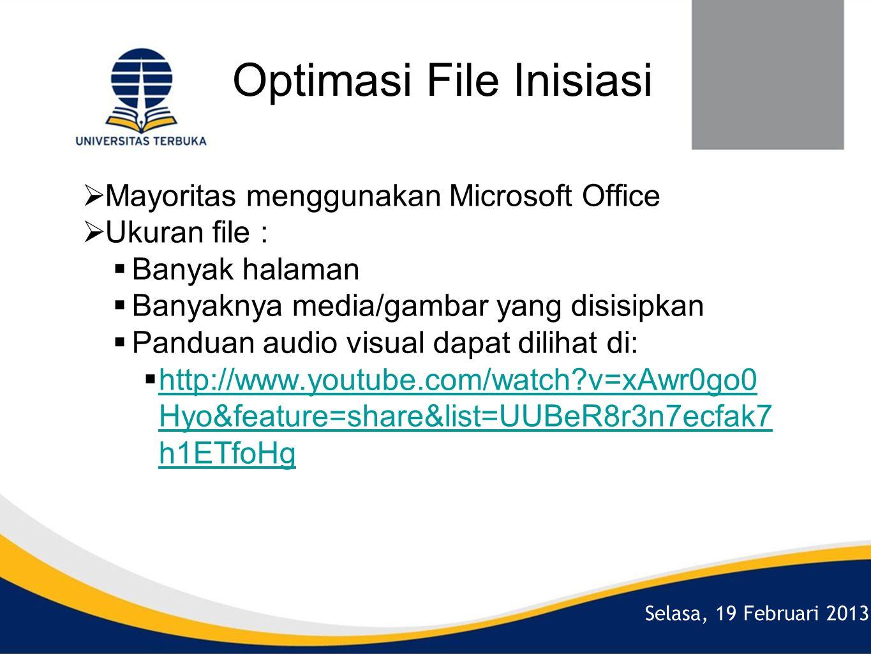 Selasa, 19 Februari 2013 Optimasi File Inisiasi  Mayoritas menggunakan Microsoft Office  Ukuran file :  Banyak halaman  Banyaknya media/gambar yang disisipkan  Panduan audio visual dapat dilihat di:  http://www.youtube.com/watch v=xAwr0go0 Hyo&feature=share&list=UUBeR8r3n7ecfak7 h1ETfoHg http://www.youtube.com/watch v=xAwr0go0 Hyo&feature=share&list=UUBeR8r3n7ecfak7 h1ETfoHg
