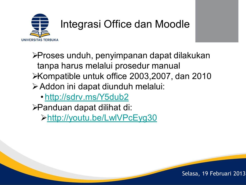 Selasa, 19 Februari 2013 Integrasi Office dan Moodle  Proses unduh, penyimpanan dapat dilakukan tanpa harus melalui prosedur manual  Kompatible untuk office 2003,2007, dan 2010  Addon ini dapat diunduh melalui: •http://sdrv.ms/Y5dub2http://sdrv.ms/Y5dub2  Panduan dapat dilihat di:  http://youtu.be/LwlVPcEyg30http://youtu.be/LwlVPcEyg30