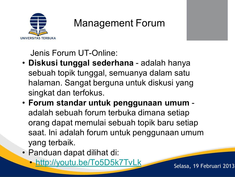 Selasa, 19 Februari 2013 Management Forum Jenis Forum UT-Online: •Diskusi tunggal sederhana - adalah hanya sebuah topik tunggal, semuanya dalam satu halaman.