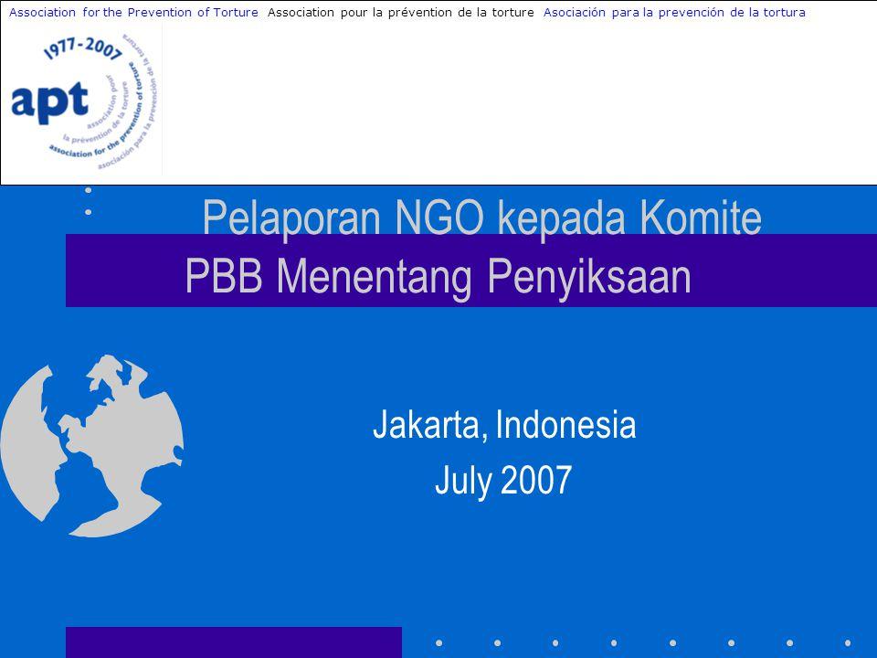 Partisipasi NGO di dalam proses pelaporan Indonesia (NOVEMBER 2007) Pengadopsian daftar permasalahan oleh CAT (MEI 2008) Pembahasan laporan Negara oleh Komite 2008