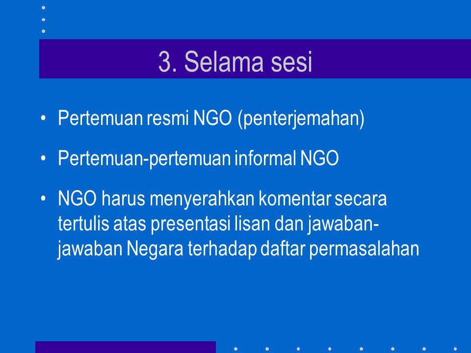 3. Selama sesi •Pertemuan resmi NGO (penterjemahan) •Pertemuan-pertemuan informal NGO •NGO harus menyerahkan komentar secara tertulis atas presentasi