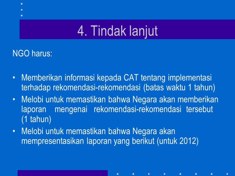 4. Tindak lanjut NGO harus: •Memberikan informasi kepada CAT tentang implementasi terhadap rekomendasi-rekomendasi (batas waktu 1 tahun) •Melobi untuk