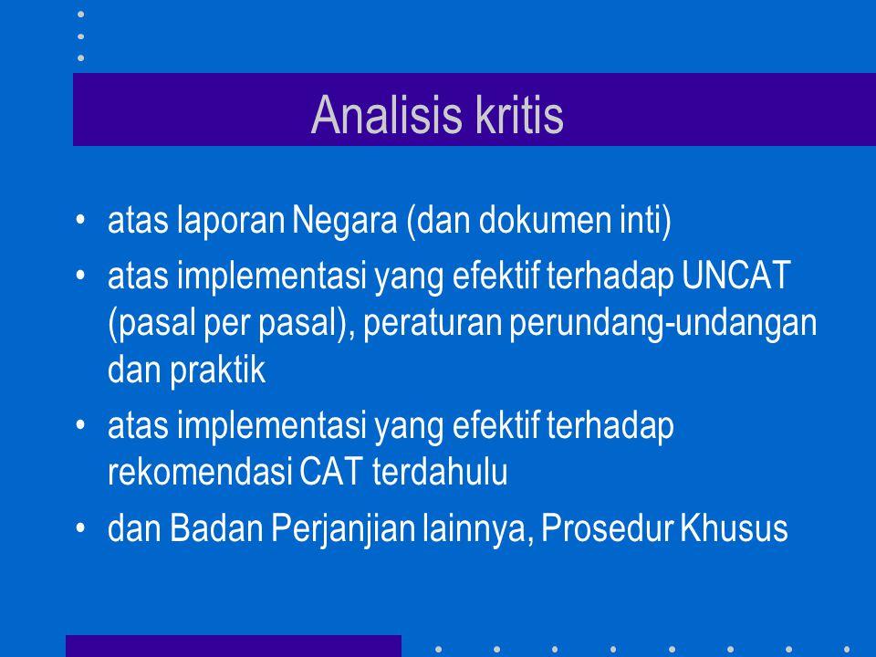 Analisis kritis •atas laporan Negara (dan dokumen inti) •atas implementasi yang efektif terhadap UNCAT (pasal per pasal), peraturan perundang-undangan