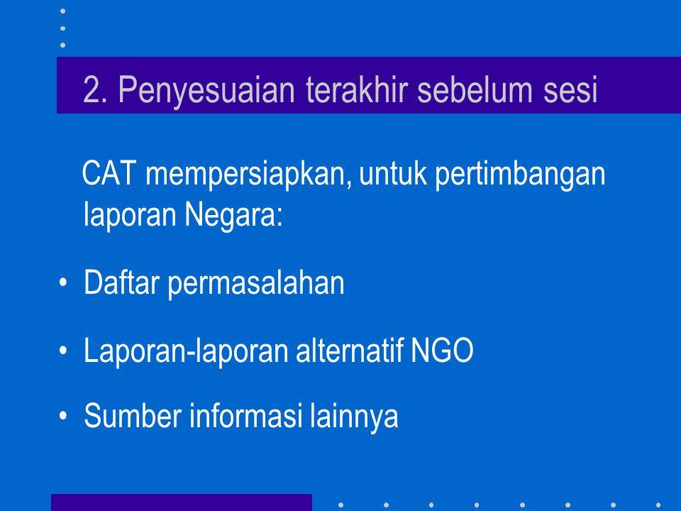 2. Penyesuaian terakhir sebelum sesi CAT mempersiapkan, untuk pertimbangan laporan Negara: •Daftar permasalahan •Laporan-laporan alternatif NGO •Sumbe