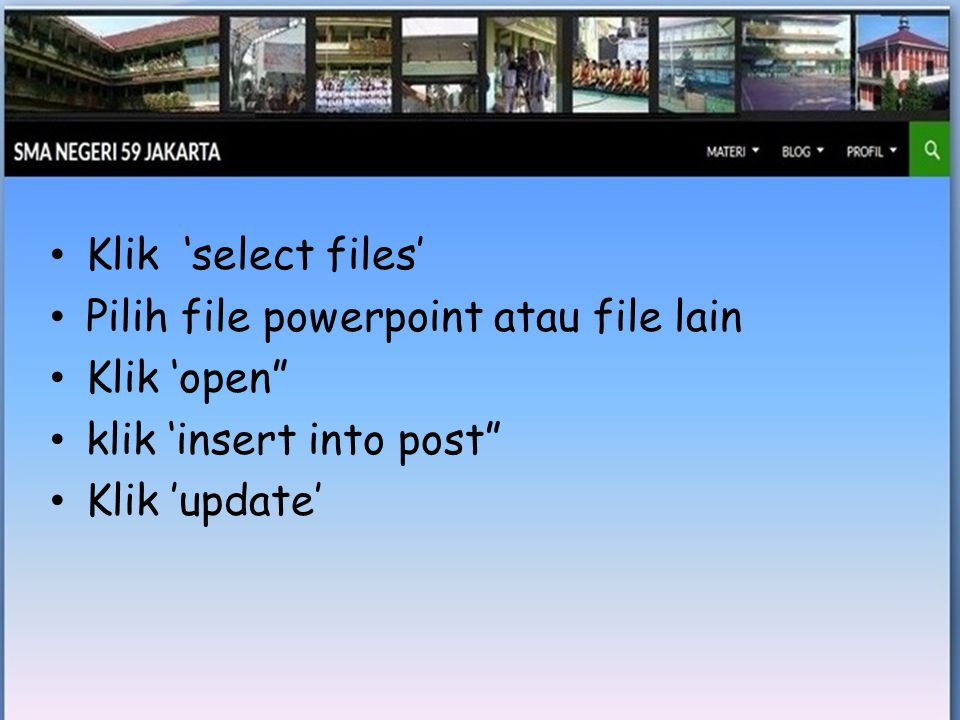 "• Klik 'select files' • Pilih file powerpoint atau file lain • Klik 'open"" • klik 'insert into post"" • Klik 'update'"