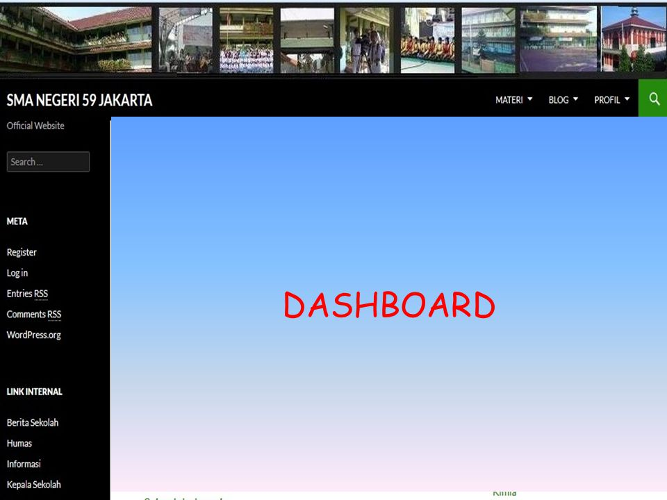 • Posts = categories, tags • Media = image, audio, video • Link = internal, eksternal • Pages = biodata • Comments = approve DASHBOARD