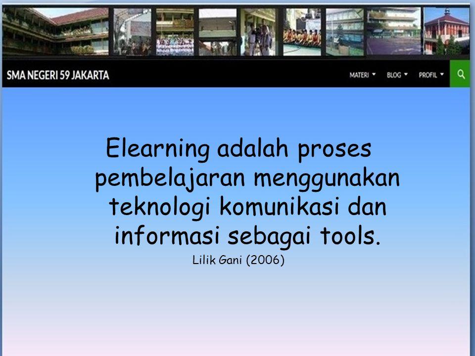 Elearning adalah proses pembelajaran menggunakan teknologi komunikasi dan informasi sebagai tools.