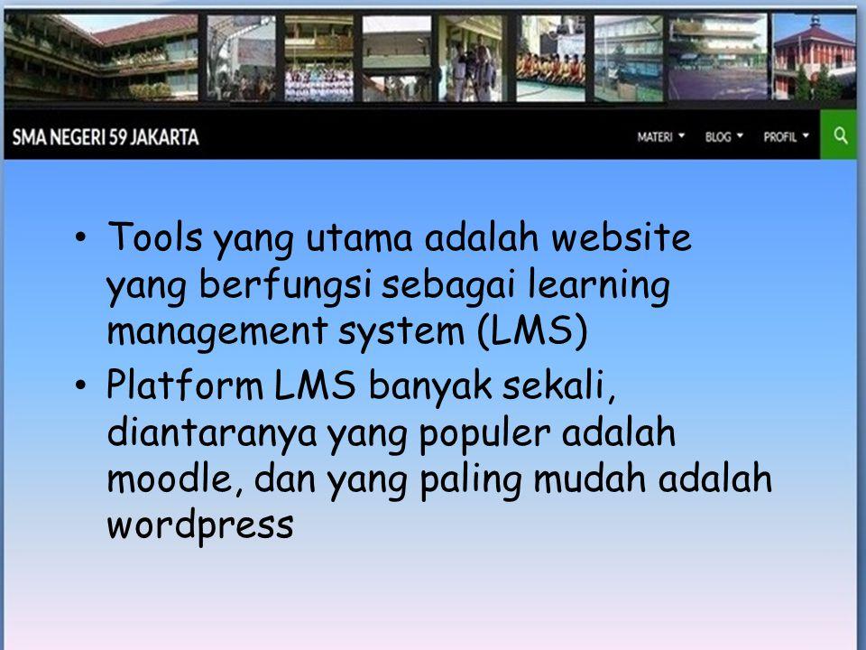 • Tools yang utama adalah website yang berfungsi sebagai learning management system (LMS) • Platform LMS banyak sekali, diantaranya yang populer adalah moodle, dan yang paling mudah adalah wordpress