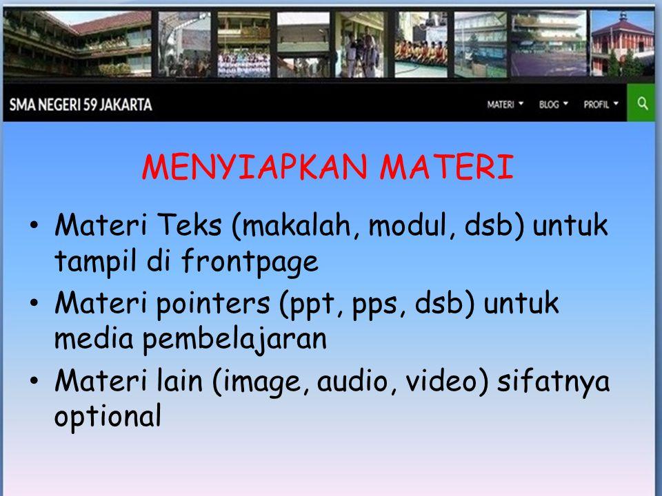 • Materi Teks (makalah, modul, dsb) untuk tampil di frontpage • Materi pointers (ppt, pps, dsb) untuk media pembelajaran • Materi lain (image, audio, video) sifatnya optional MENYIAPKAN MATERI